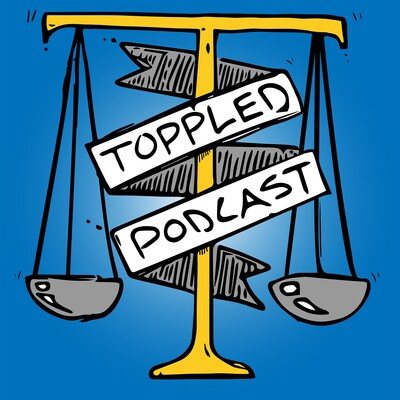 Toppled Podcast