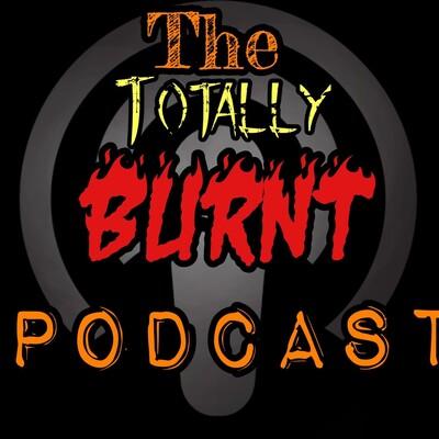 Totally Burnt Podcast