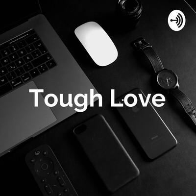 Tough Love Podcast