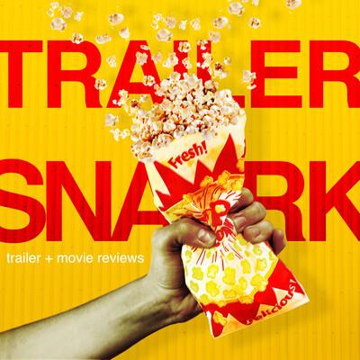 Trailer Snark: trailer + movie reviews