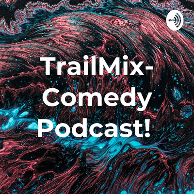 TrailMix- Comedy Podcast!