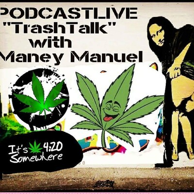 Trash Talk Potcast Show with Maney