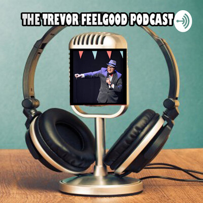The Trevor Feelgood Podcast