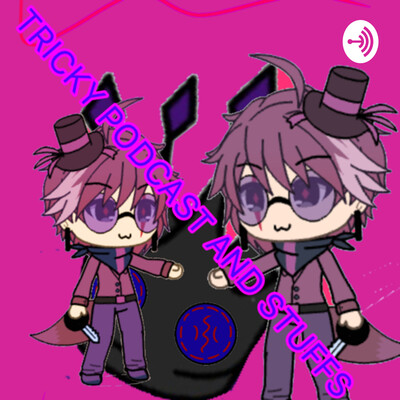 TRICKYS PODCAST AND STUFF
