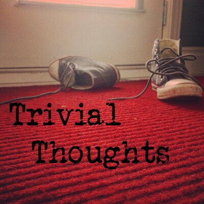 Trivial Thoughts