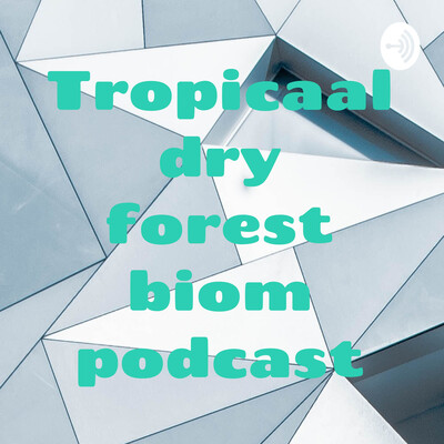 Tropicaal dry forest biom podcast