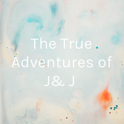 The True Adventures of J& J