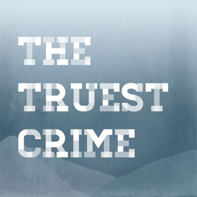 The Truest Crime Podcast