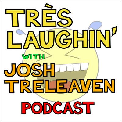 Très Laughin' with Josh TreLeaven