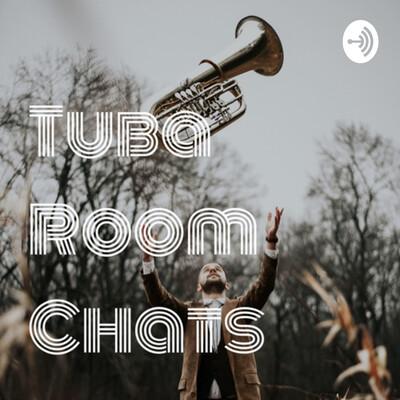 Tuba Room Chats