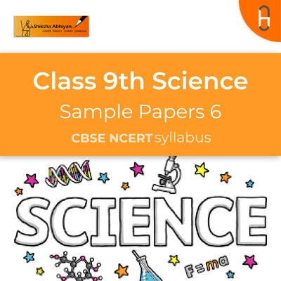 Sample Paper 6 | CBSE | Class 9 | Science Paper |