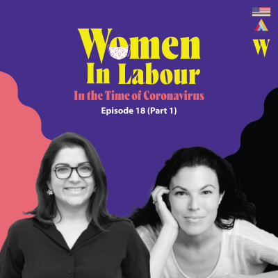 Episode 18 - Women & Work in the Time of Coronavirus (Part 1)