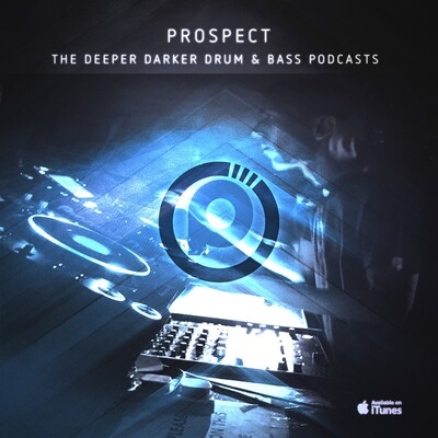DJ PROSPECT - THE DRUM AND BASS PODCASTS - THE DEEPER DARKER MIXES