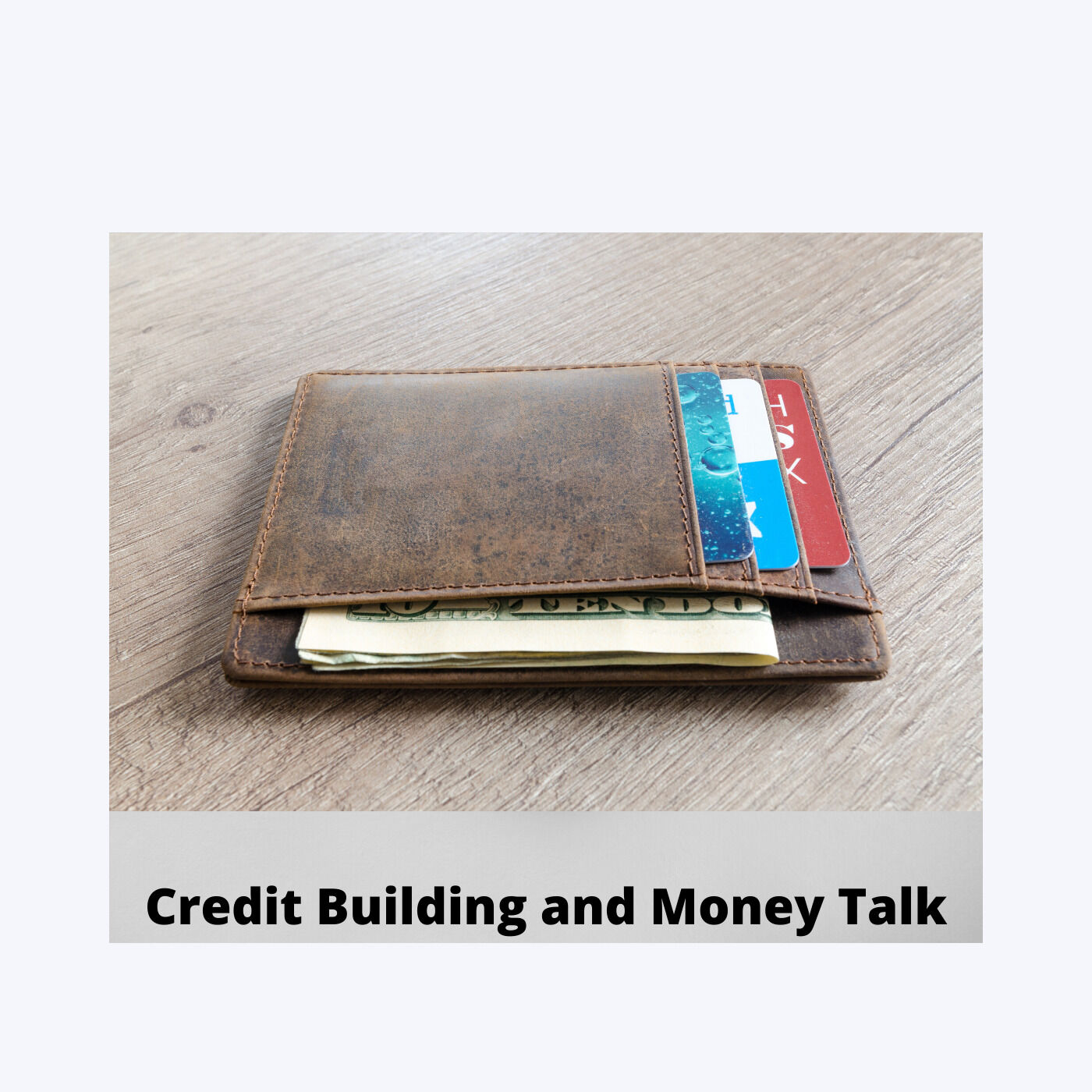 Credit Building and Money Talk
