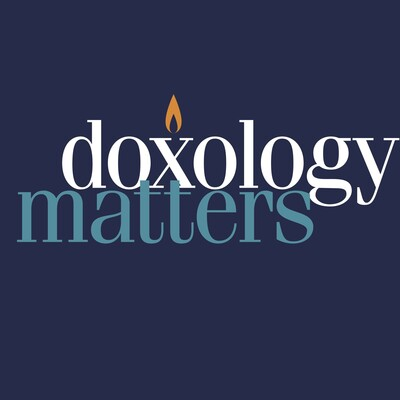 Doxology Matters Podcast