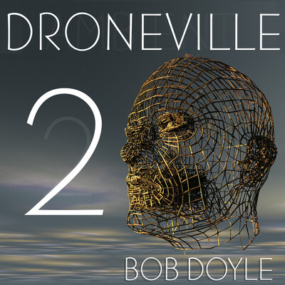 Droneville 2 - with Bob Doyle