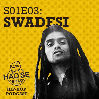 S01E03 Swadesi | Haq Se Bolo Podcast
