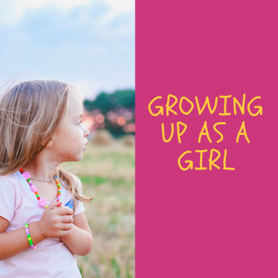 Growing Up As A Girl
