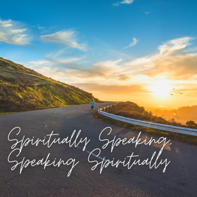 Spiritually Speaking, Speaking Spiritually