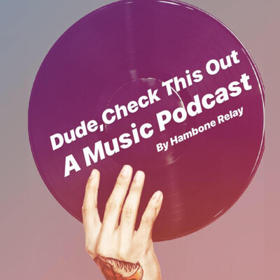 Dude Check This Out: A Music Podcast