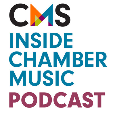 CMS Inside Chamber Music Podcast