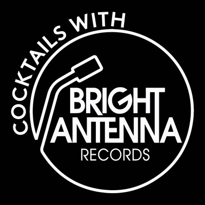 Cocktails with Bright Antenna Records