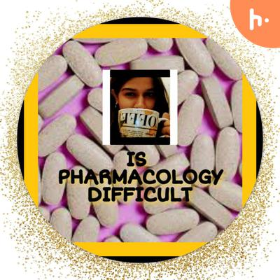 IS PHARMACOLOGY DIFFICULT