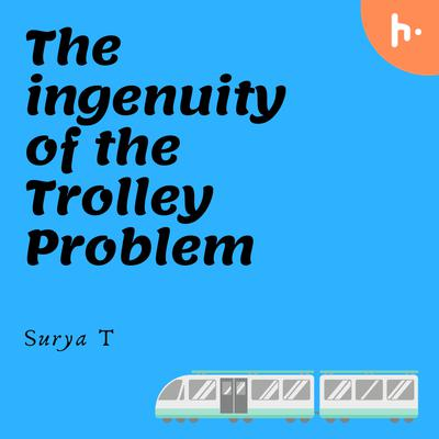 The Ingenuity of the Trolley Problem