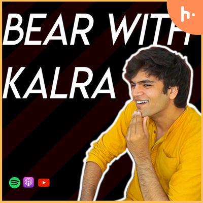 Bear With Kalra