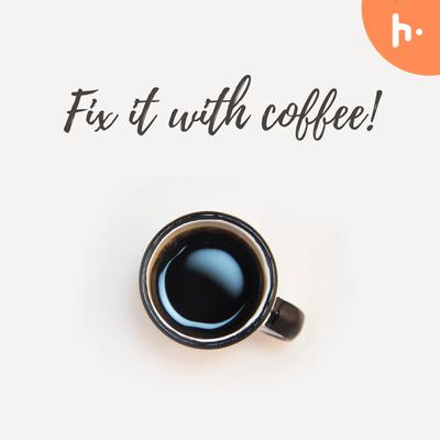 Fix it with Coffee