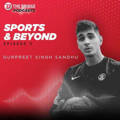 Football Found Its Way To Me: Indian Goalkeeper Gurpreet Singh Sandhu