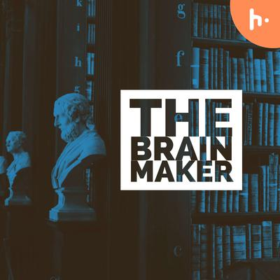 The Brain Maker - Philosophy, History and more.