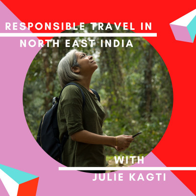 1: Julie Kagti on Responsible Travel in North East India and Community Based Initiatives