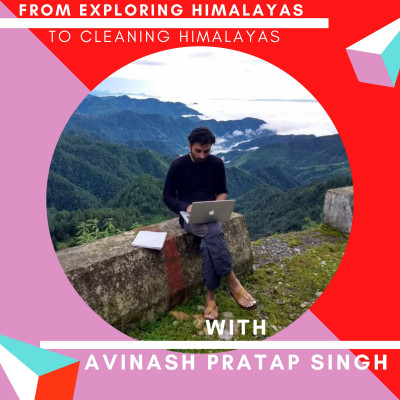 8: Cleaning Himalayas and post covid-19 travel FEAT Avinash Pratap Singh