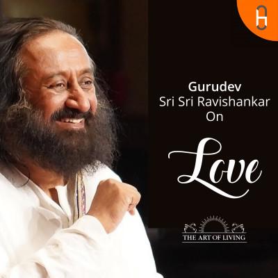 Gurudev Sri Sri Ravi Shankar on Love