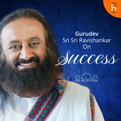 Gurudev Sri Sri Ravishankar on Success