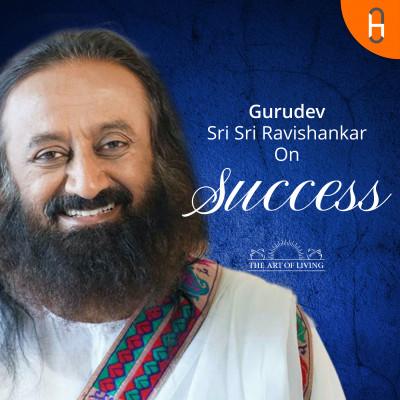 Gurudev Sri Sri Ravishankar on Success