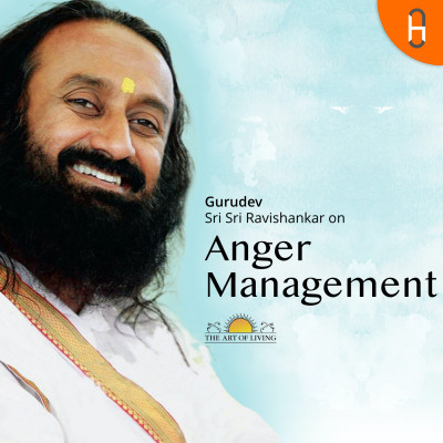 Gurudev Sri Sri Ravishankar on Anger Management