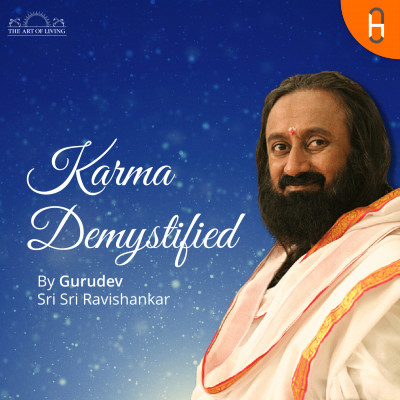 Karma DeMystified with Gurudev Sri Sri Ravishankar