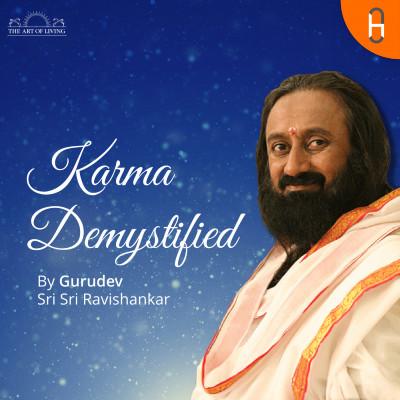 Karma DeMystified with Gurudev Sri Sri Ravishankar