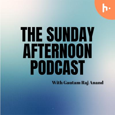 The Sunday Afternoon Podcast