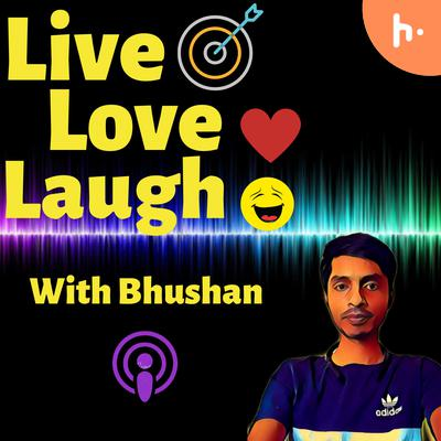 Live Love Laugh with Bhushan