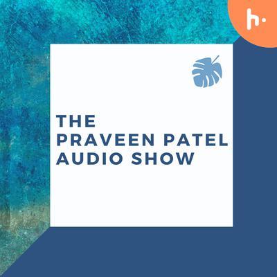 The Praveen Patel Audio Show