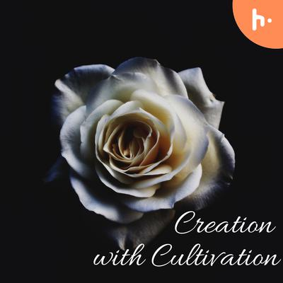Creation with cultivation
