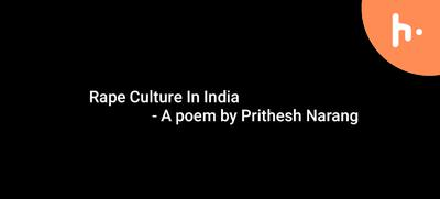 Poem on Rape Culture In India- Prithesh Narang