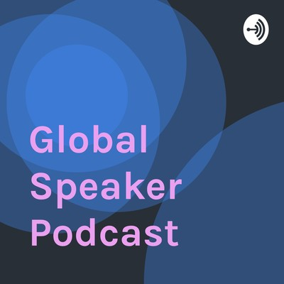 Global Speaker Podcast