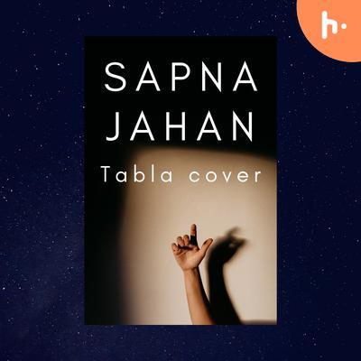 SAPNA JAHAN -TABLA COVER