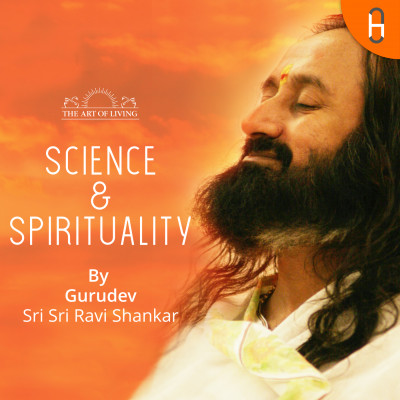 Gurudev Sri Sri Ravi Shankar On Science & Spirituality