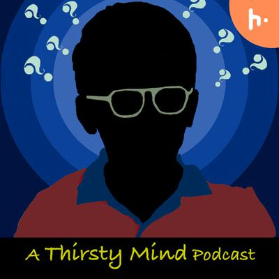 A thirsty mind - A Podcast by Abhiram