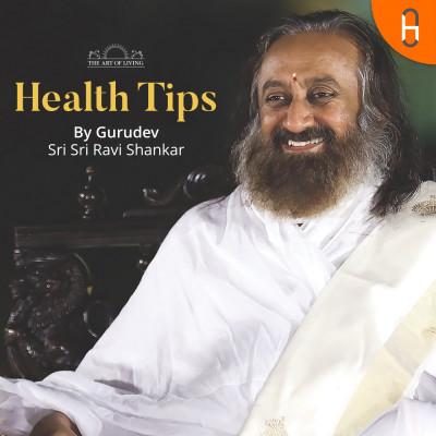 Health Tips by Gurudev Sri Sri Ravi Shankar
